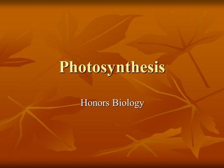 Photosynthesis Honors Biology. Overview of Photosynthesis What is Photosynthesis? What is Photosynthesis? 6 CO 2 + 6 H 2 O → C 6 H 12 O 6 + 6 O 2 6 CO.