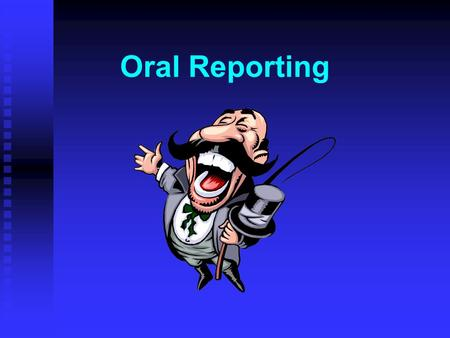 Oral Reporting Trend Towards Oral Reporting More control over the message More personable staff meetings More effective discussion of details Less formality.