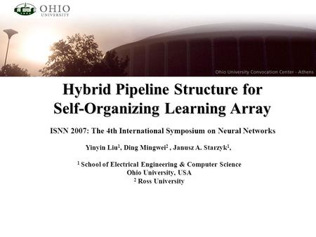 Hybrid Pipeline Structure for Self-Organizing Learning Array Yinyin Liu 1, Ding Mingwei 2, Janusz A. Starzyk 1, 1 School of Electrical Engineering & Computer.