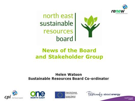 News of the Board and Stakeholder Group Helen Watson Sustainable Resources Board Co-ordinator.