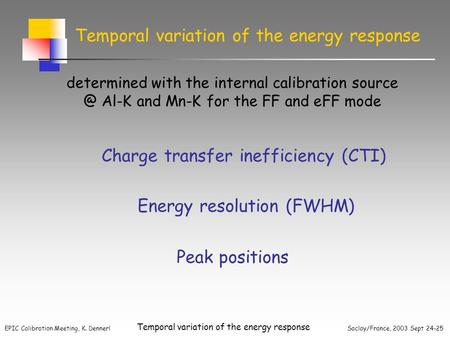 EPIC Calibration Meeting, K. Dennerl Saclay/France, 2003 Sept 24-25 Temporal variation of the energy response determined with the internal calibration.