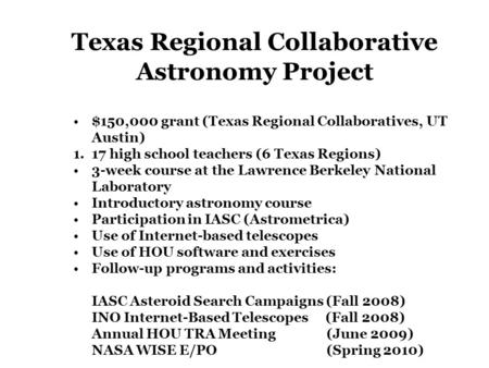 $150,000 grant (Texas Regional Collaboratives, UT Austin) 1.17 high school teachers (6 Texas Regions) 3-week course at the Lawrence Berkeley National Laboratory.