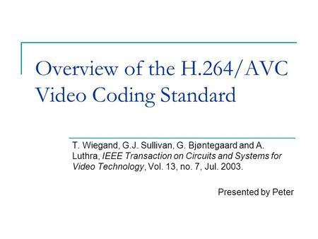 Overview of the H.264/AVC Video Coding Standard T. Wiegand, G.J. Sullivan, G. Bjøntegaard and A. Luthra, IEEE Transaction on Circuits and Systems for Video.