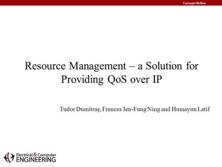 Resource Management – a Solution for Providing QoS over IP Tudor Dumitraş, Frances Jen-Fung Ning and Humayun Latif.