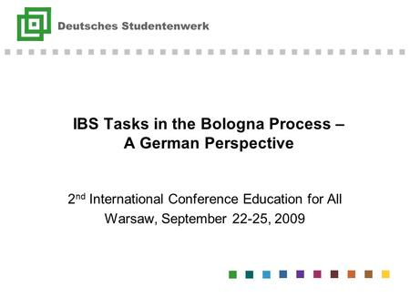 IBS Tasks in the Bologna Process – A German Perspective 2 nd International Conference Education for All Warsaw, September 22-25, 2009.