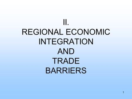 II. REGIONAL ECONOMIC INTEGRATION AND TRADE BARRIERS 1.