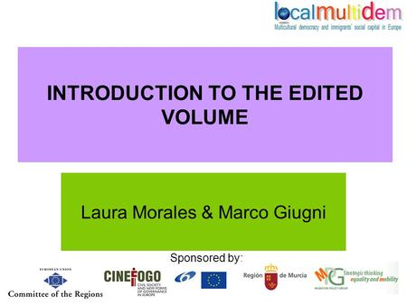 Sponsored by: INTRODUCTION TO THE EDITED VOLUME Laura Morales & Marco Giugni.