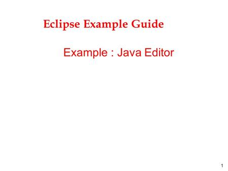 1 Eclipse Example Guide Example : Java Editor. 2 Introduction l The Java Editor example : »demonstrates the standard features available for custom text.