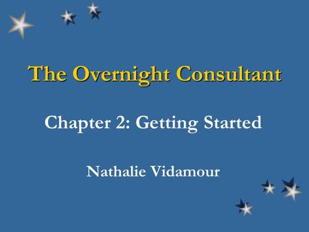 The Overnight Consultant Chapter 2: Getting Started Nathalie Vidamour.