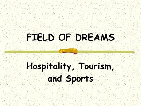 FIELD OF DREAMS Hospitality, Tourism, and Sports.