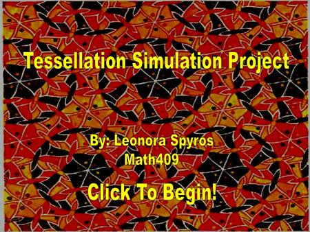 Click on one of the pictures to learn more!! Tessellations Rotation Translation Reflection Teacher's Page Assessment.
