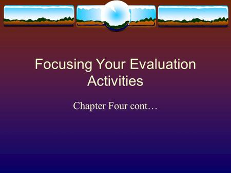 Focusing Your Evaluation Activities Chapter Four cont…