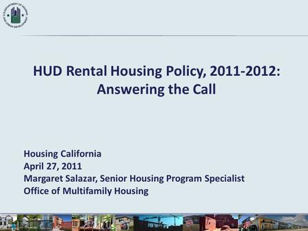 HUD Rental Housing Policy, 2011-2012: Answering the Call Housing California April 27, 2011 Margaret Salazar, Senior Housing Program Specialist Office of.