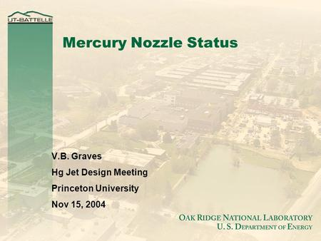 Mercury Nozzle Status V.B. Graves Hg Jet Design Meeting Princeton University Nov 15, 2004.