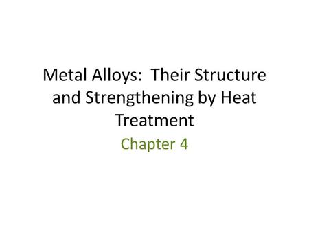 Metal Alloys: Their Structure and Strengthening by Heat Treatment