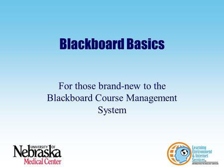 Blackboard Basics For those brand-new to the Blackboard Course Management System.