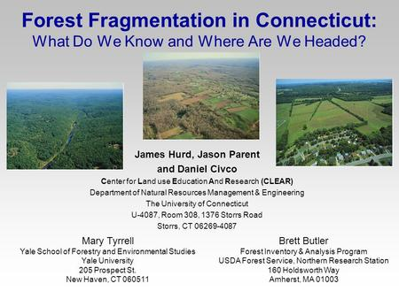 Forest Fragmentation in Connecticut: What Do We Know and Where Are We Headed? James Hurd, Jason Parent and Daniel Civco Center for Land use Education And.