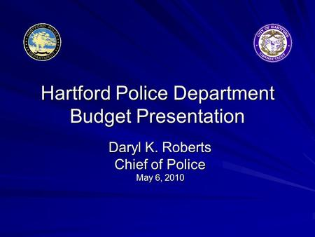 Hartford Police Department Budget Presentation Daryl K. Roberts Chief of Police May 6, 2010.