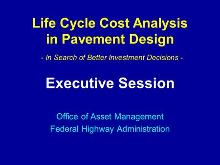 Life Cycle Cost Analysis in Pavement Design - In Search of Better Investment Decisions - Office of Asset Management Federal Highway Administration Executive.