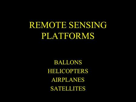 REMOTE SENSING PLATFORMS BALLONS HELICOPTERS AIRPLANES SATELLITES.