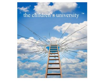 ™ the children's university. What is Children's University? Children's University is a national organisation with local centres that provides 7 to 14.