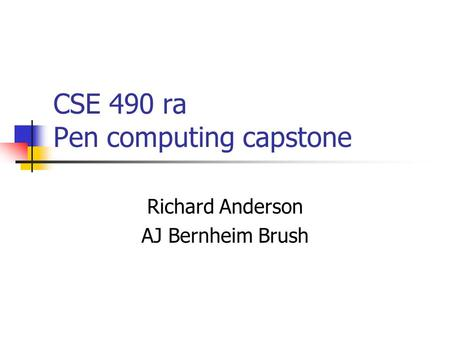 CSE 490 ra Pen computing capstone Richard Anderson AJ Bernheim Brush.