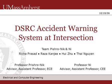 Electrical and Computer Engineering 10/19/06 DSRC Accident Warning System at Intersection Richa Prasad ● Raza Kanjee ● Hui Zhu ● Thai Nguyen Professor.