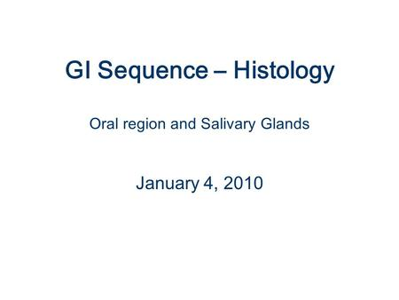 GI Sequence – Histology Oral region and Salivary Glands January 4, 2010.