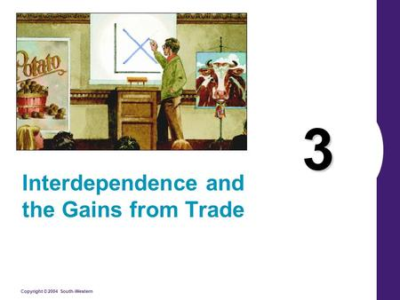 Copyright © 2004 South-Western 3 Interdependence and the Gains from Trade.