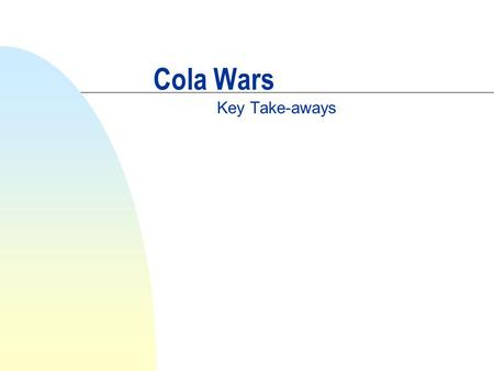 Cola Wars Key Take-aways. How much does industry matter? n 10-20% of the variation in firms' profits accounted for by the industry in which the firm competes.