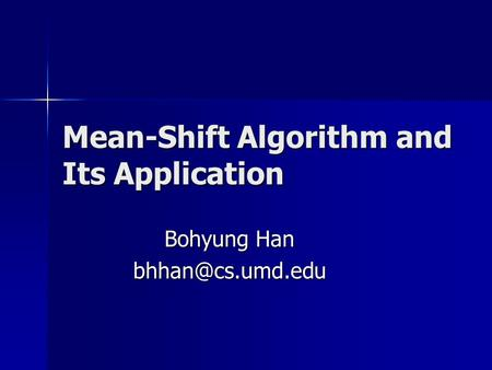 Mean-Shift Algorithm and Its Application Bohyung Han