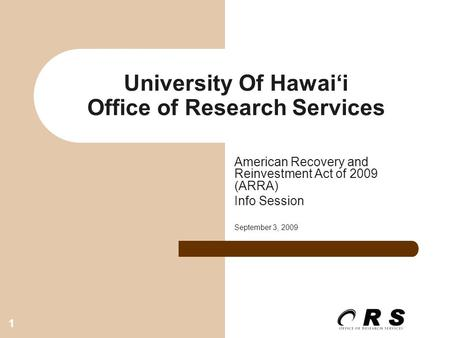 1 University Of Hawai'i Office of Research Services American Recovery and Reinvestment Act of 2009 (ARRA) Info Session September 3, 2009.
