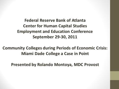Federal Reserve Bank of Atlanta Center for Human Capital Studies Employment and Education Conference September 29-30, 2011 Community Colleges during Periods.