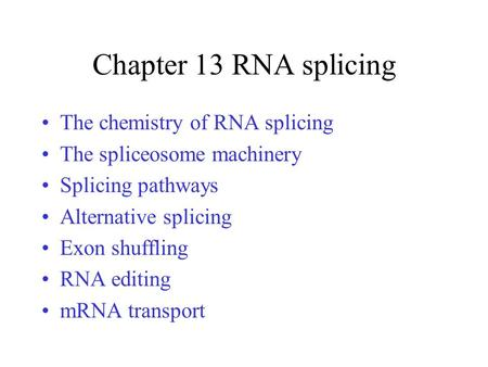 Chapter 13 RNA splicing The chemistry of RNA splicing