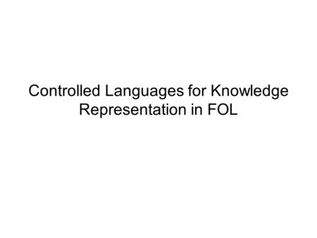 Controlled Languages for Knowledge Representation in FOL.