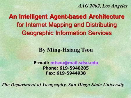 An Intelligent Agent-based Architecture for Internet Mapping and Distributing Geographic Information Services By Ming-Hsiang Tsou