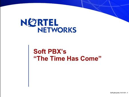 "Soft pbx pres. 14.11.01 - 1 Soft PBX's ""The Time Has Come"""