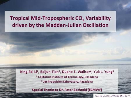 Tropical Mid-Tropospheric CO 2 Variability driven by the Madden-Julian Oscillation King-Fai Li 1, Baijun Tian 2, Duane E. Waliser 2, Yuk L. Yung 1 1 California.