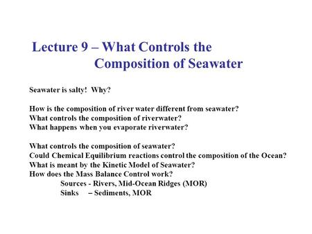 Lecture 9 – What Controls the Composition of Seawater