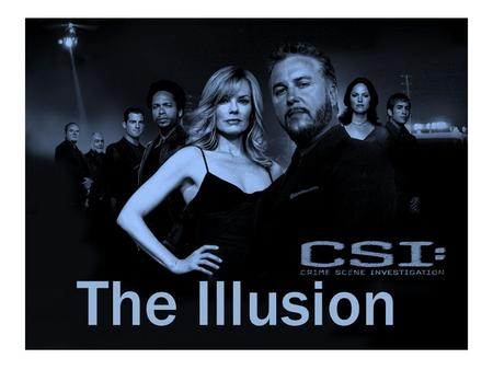 The Illusion. Crime Show Inaccuracies The Reality.