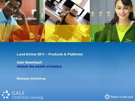 Lund Online 2011 – Products & Platforms Gale NewsVault Unlock the wealth of history Monique Schutterop.