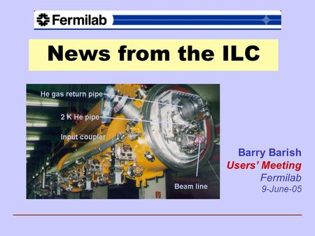 News from the ILC Barry Barish Users' Meeting Fermilab 9-June-05.