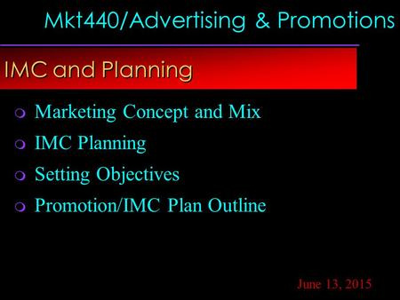 Copyright © 2002 by The McGraw-Hill Companies, Inc. All rights reserved. Mkt440/Advertising & Promotions IMC and Planning June 13, 2015  Marketing Concept.