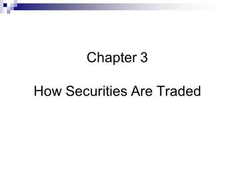 Chapter 3 How Securities Are Traded. Topics Covered  How securities are first marketed to the public by investment bankers Underwriters, IPOs – Underpricing,