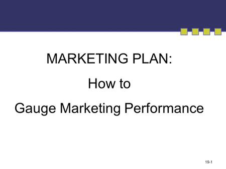 MARKETING PLAN: How to Gauge Marketing Performance 19-1.