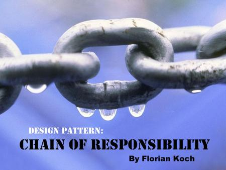 What is the Chain? It's a behavioral design pattern. It deals with how objects make requests and how they are handled.