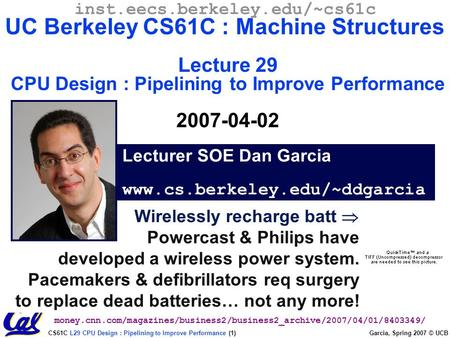 CS61C L29 CPU Design : Pipelining to Improve Performance (1) Garcia, Spring 2007 © UCB Wirelessly recharge batt  Powercast & Philips have developed a.