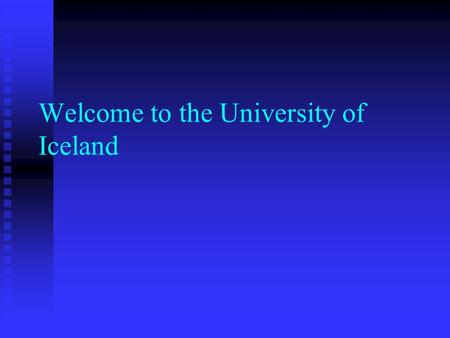 Welcome to the University of Iceland. University Computing Services Finnur Þorgeirsson Finnur Þorgeirsson User name and password User name and password.
