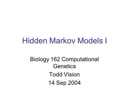 Hidden Markov Models I Biology 162 Computational Genetics Todd Vision 14 Sep 2004.