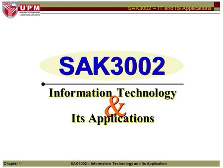 SAK3002 – IT and Its Applications Chapter 1SAK3002 – Information Technology and Its Application & & SAK3002 Information Technology Its Applications Information.